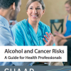 Alcohol & Cancer Risks: A guide for health professionals